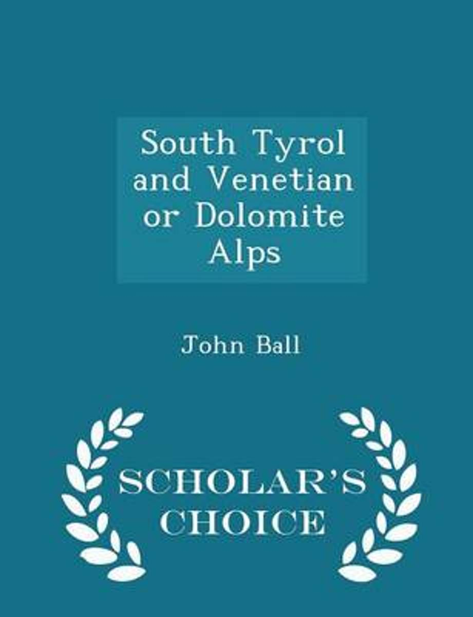 South Tyrol and Venetian or Dolomite Alps - Scholar's Choice Edition