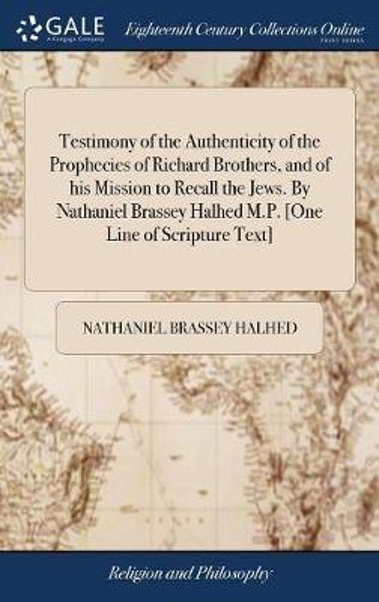 Testimony of the Authenticity of the Prophecies of Richard Brothers, and of His Mission to Recall the Jews. by Nathaniel Brassey Halhed M.P. [one Line of Scripture Text]