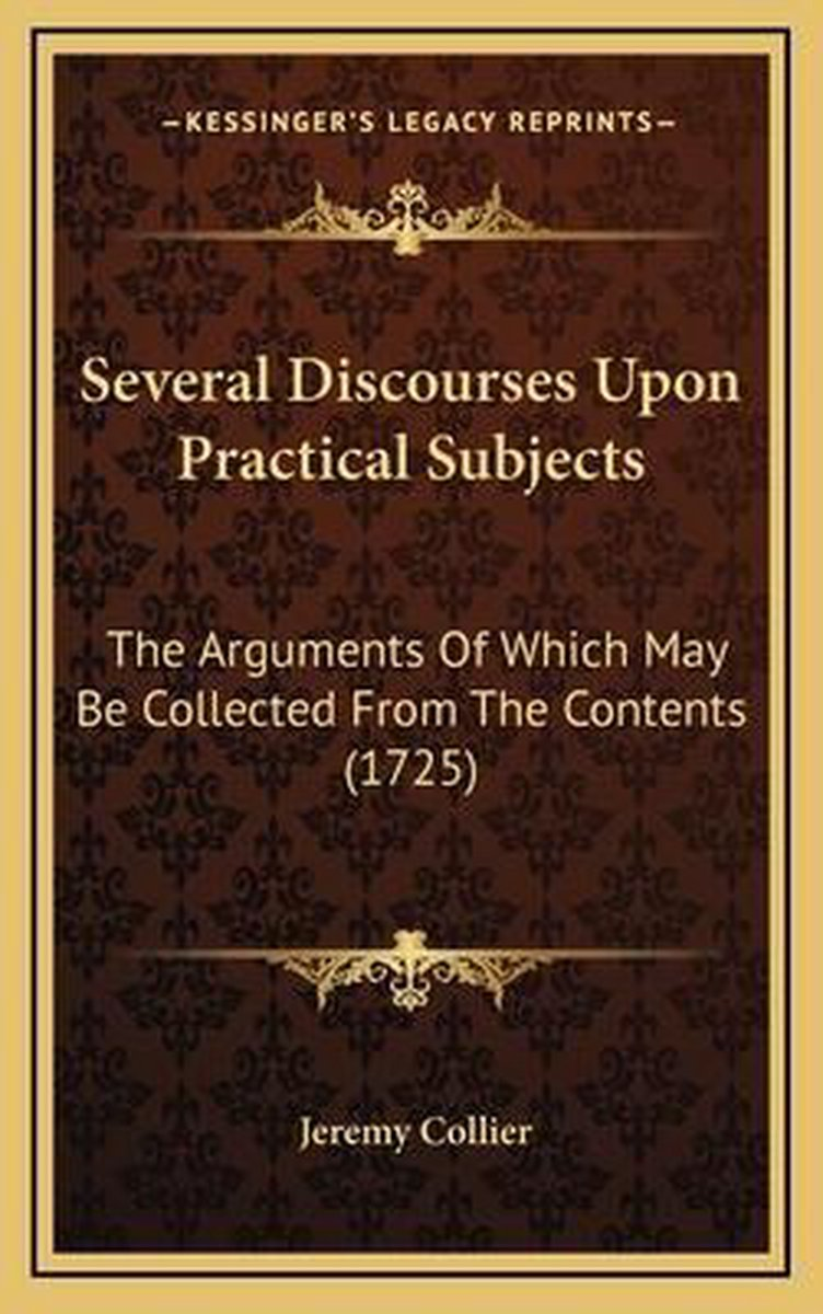 Several Discourses Upon Practical Subjects Several Discourses Upon Practical Subjects