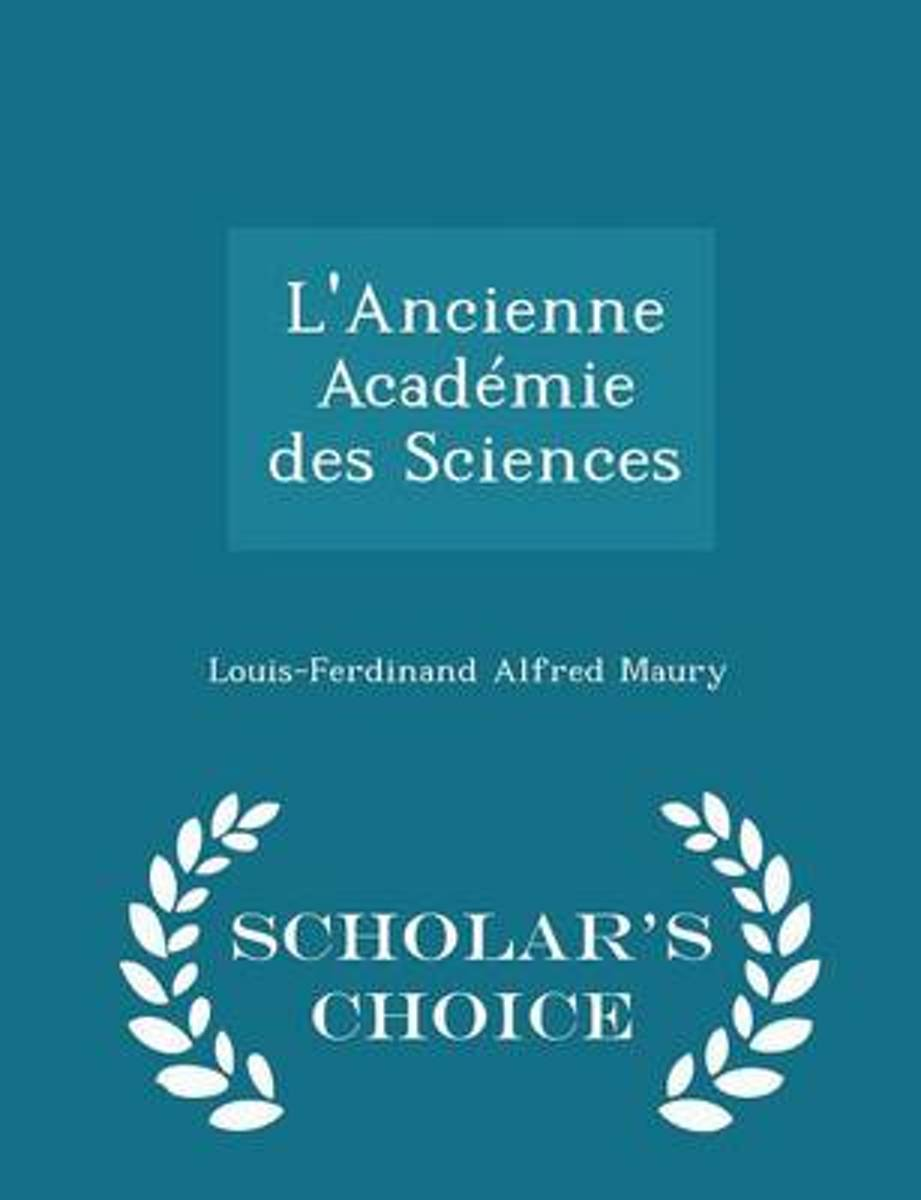 L'Ancienne Academie Des Sciences - Scholar's Choice Edition