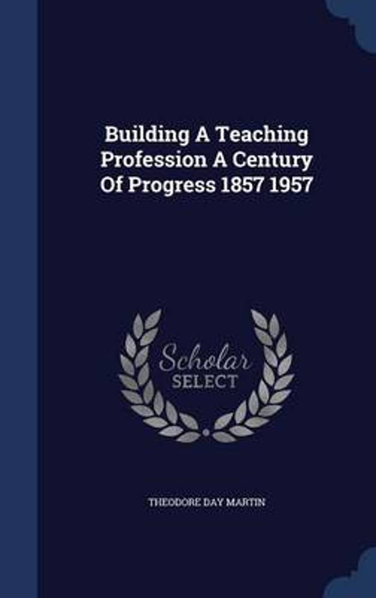 Building a Teaching Profession a Century of Progress 1857 1957