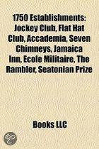 1750 Establishments: Jockey Club, Flat Hat Club, Accademia, Seven Chimneys, Jamaica Inn, Ecole Militaire, The Rambler, Seatonian Prize