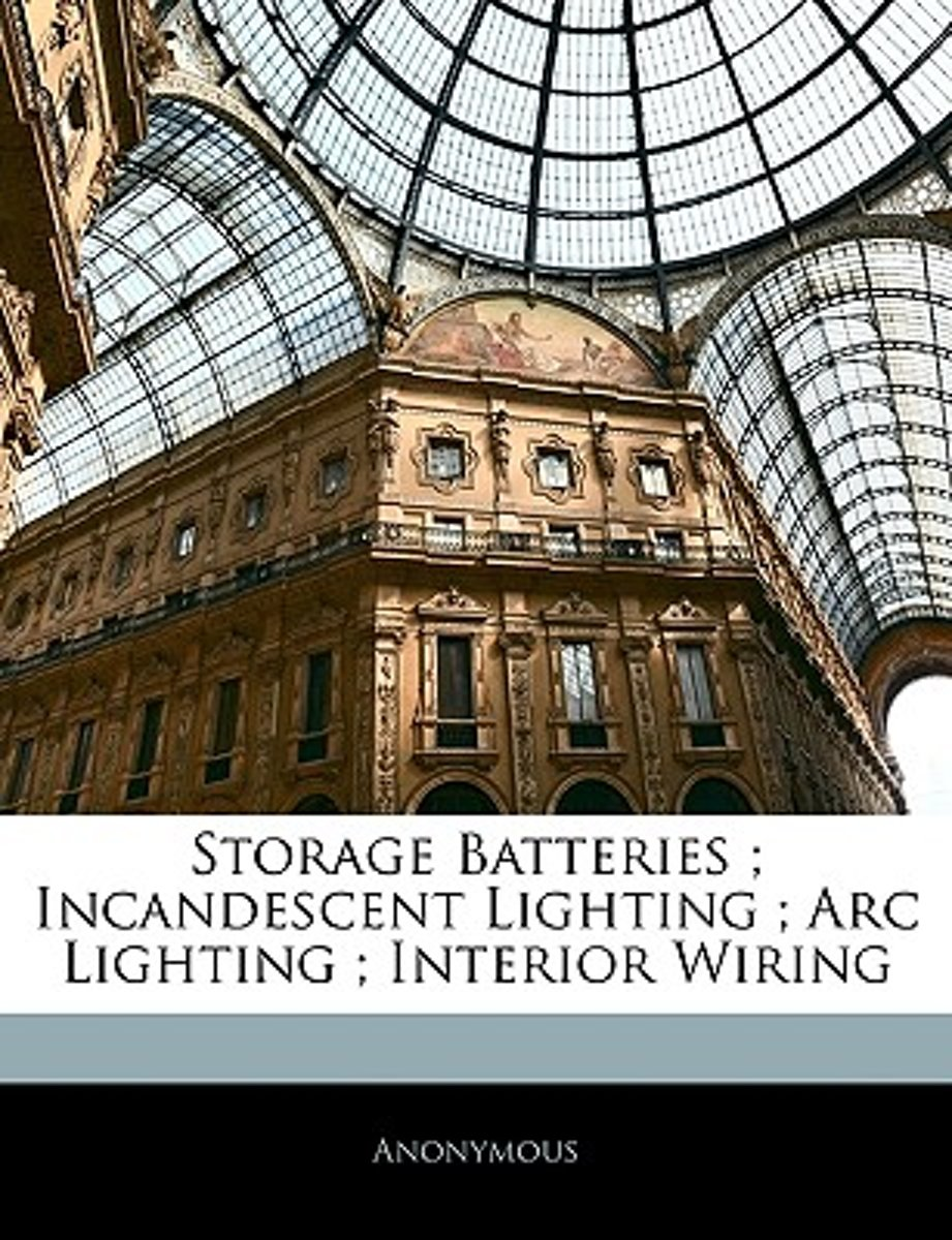Storage Batteries; Incandescent Lighting; ARC Lighting; Interior Wiring