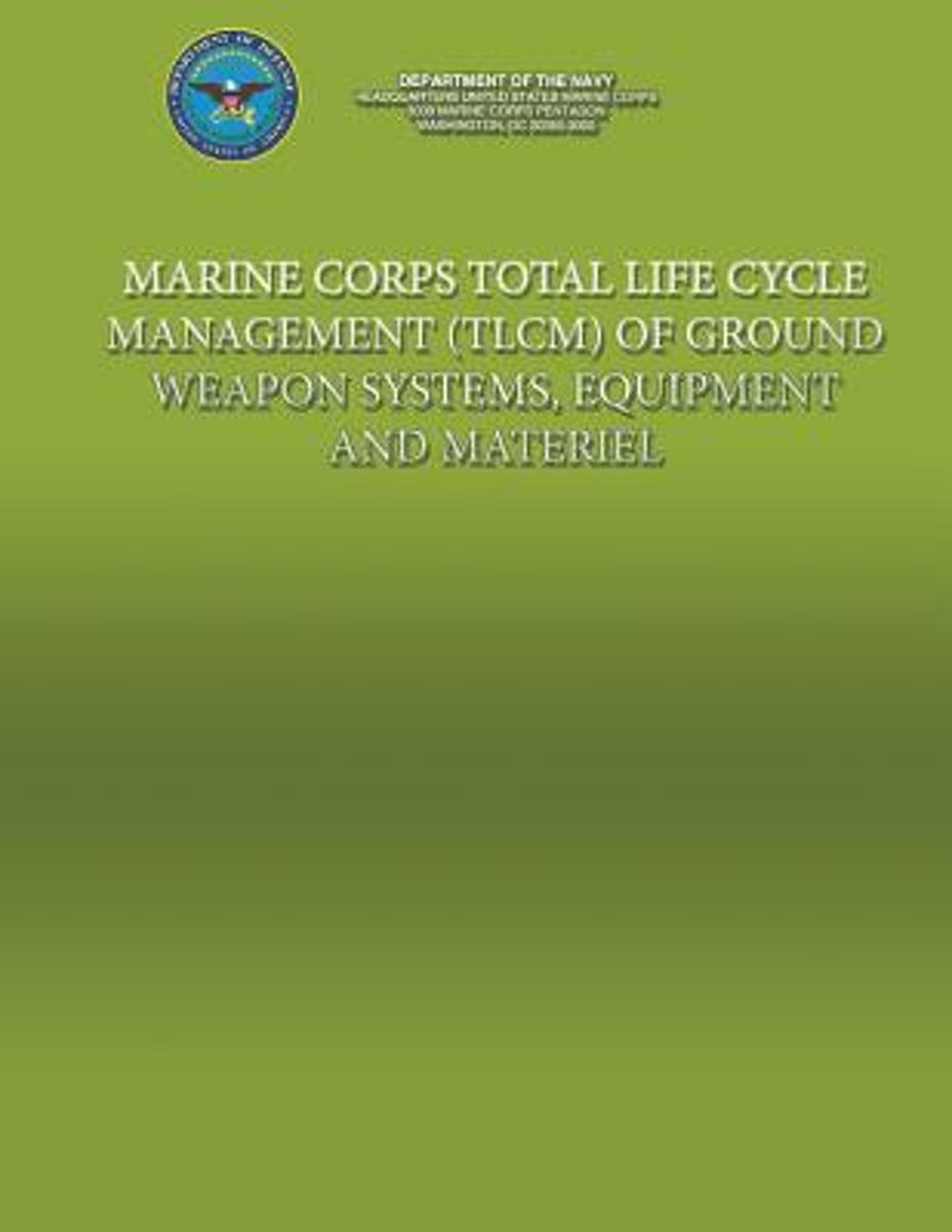 Marine Corps Total Life Cycle Management (Tlcm) of Ground Weapon System, Equipment and Material