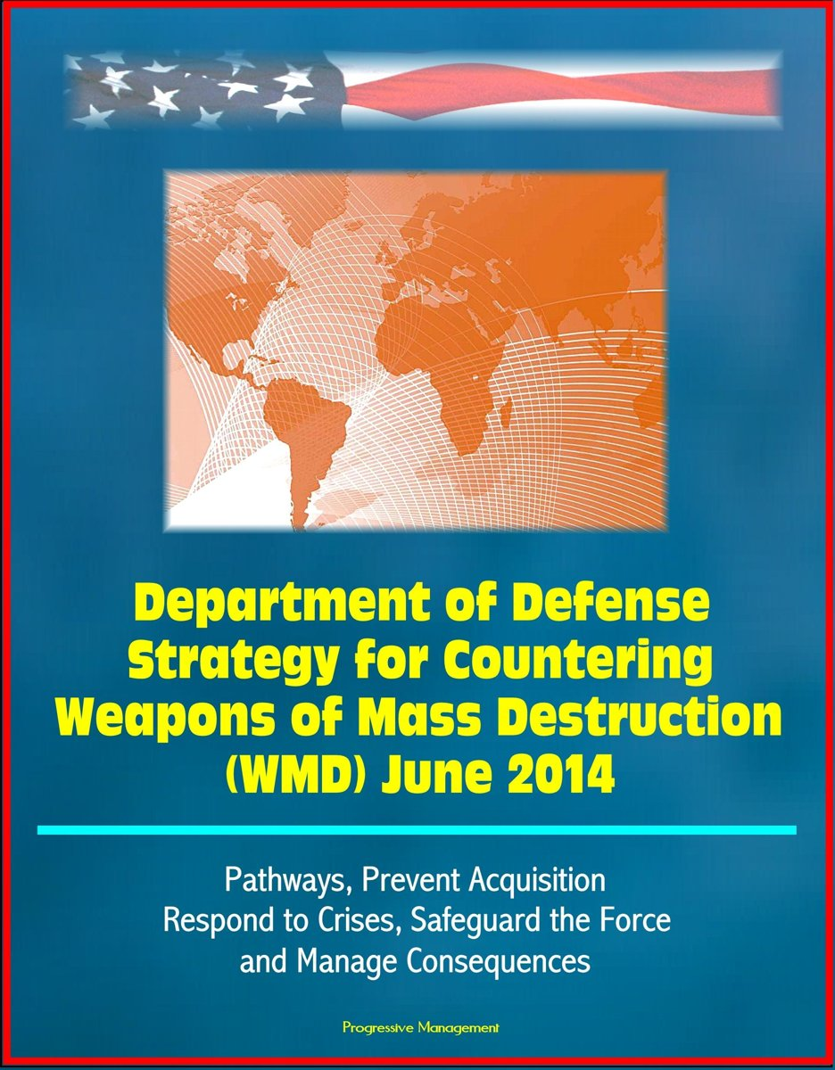Department of Defense Strategy for Countering Weapons of Mass Destruction (WMD) June 2014 - Pathways, Prevent Acquisition, Respond to Crises, Safeguard the Force and Manage Consequences