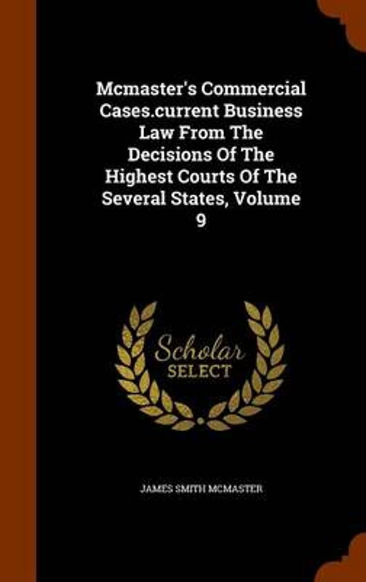 McMaster's Commercial Cases.Current Business Law from the Decisions of the Highest Courts of the Several States, Volume 9