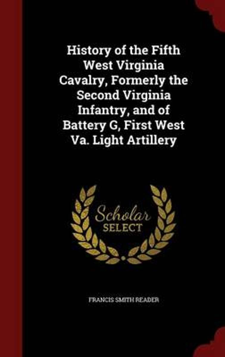 History of the Fifth West Virginia Cavalry, Formerly the Second Virginia Infantry, and of Battery G, First West Va. Light Artillery