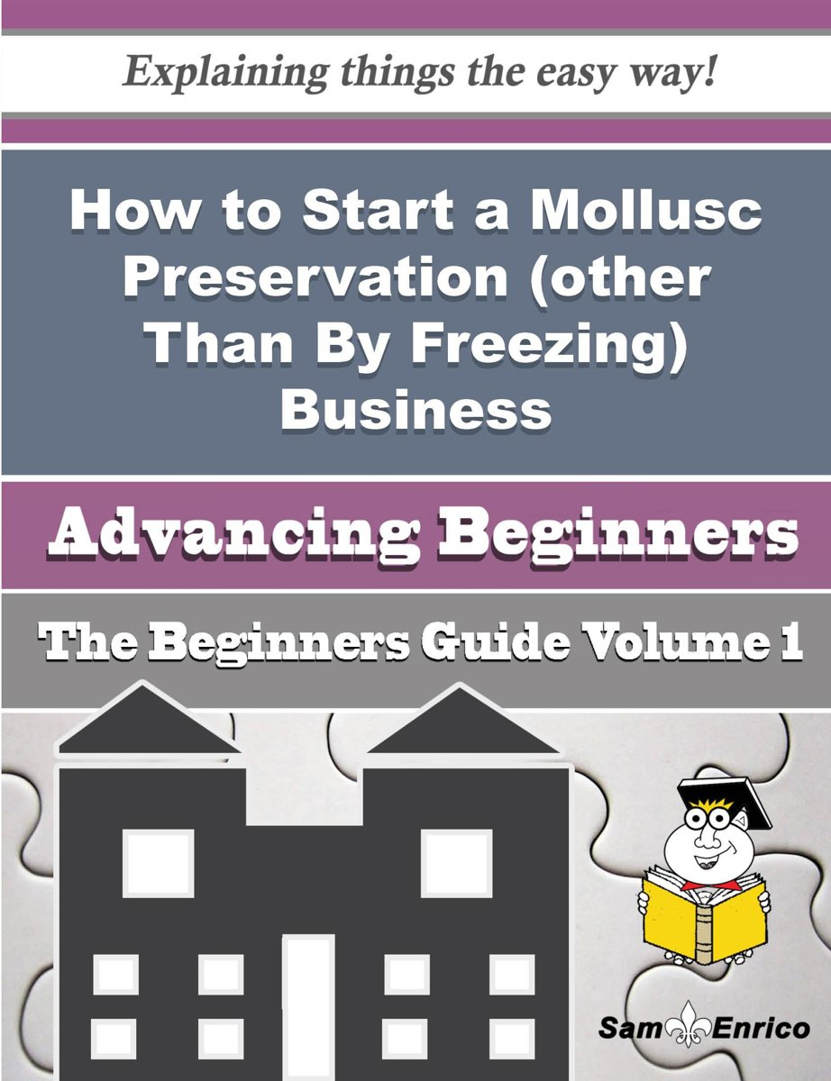 How to Start a Mollusc Preservation (other Than By Freezing) Business (Beginners Guide)