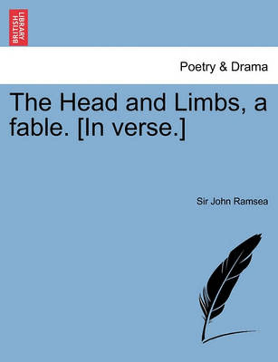 The Head and Limbs, a Fable. [In Verse.]
