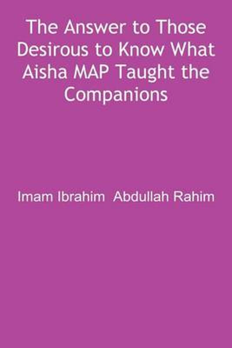 The Answer to Those Desirous to Know What Aisha Map Taught the Companions