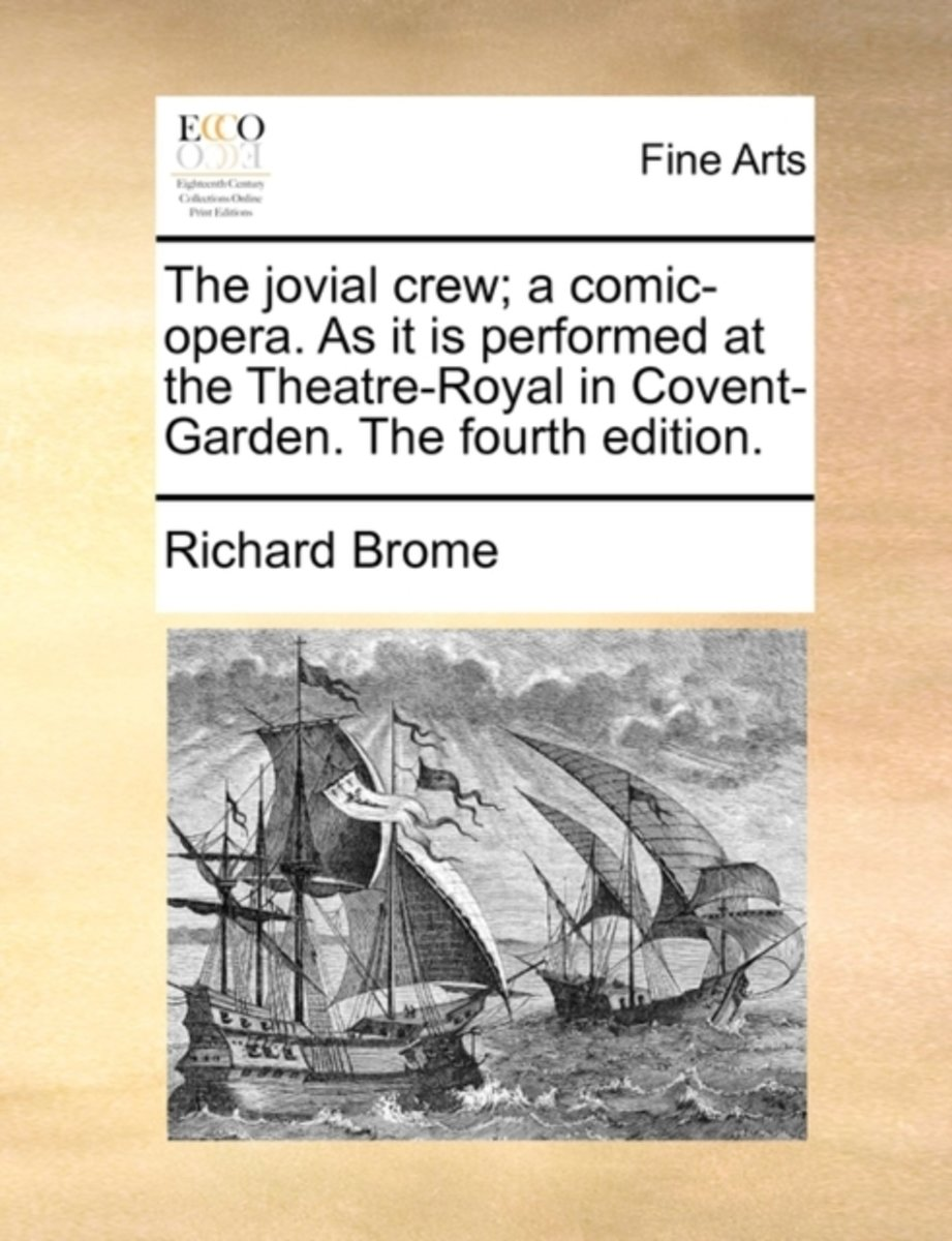 The Jovial Crew; A Comic-Opera. as It Is Performed at the Theatre-Royal in Covent-Garden. the Fourth Edition