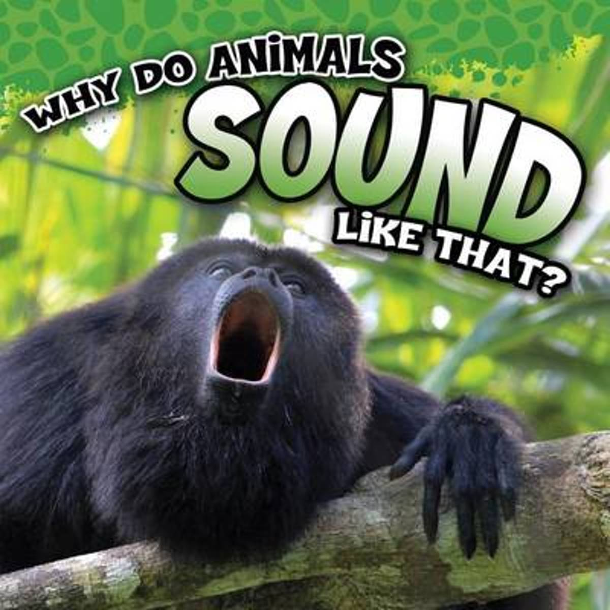 Why Do Animals Sound Like That?