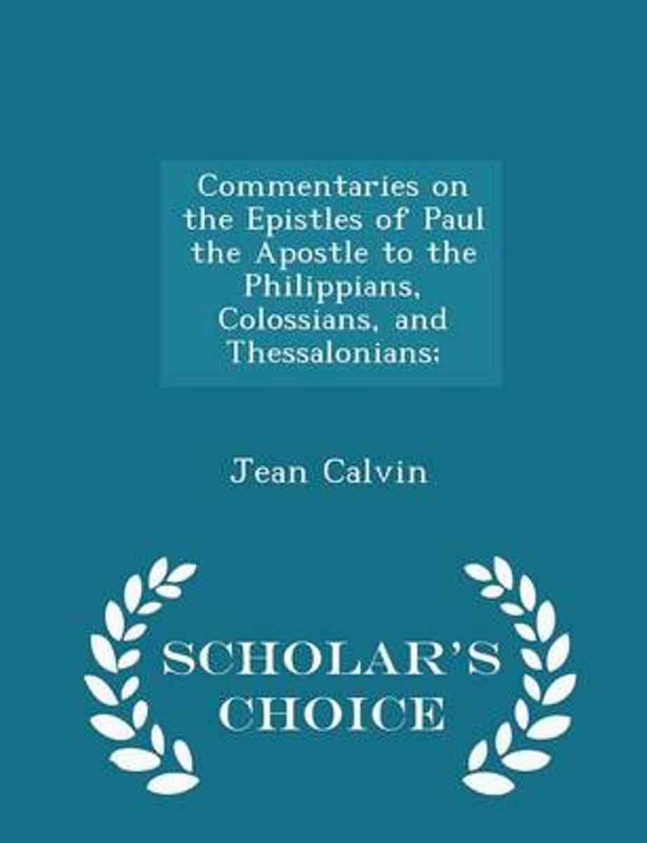 Commentaries on the Epistles of Paul the Apostle to the Philippians, Colossians, and Thessalonians; - Scholar's Choice Edition