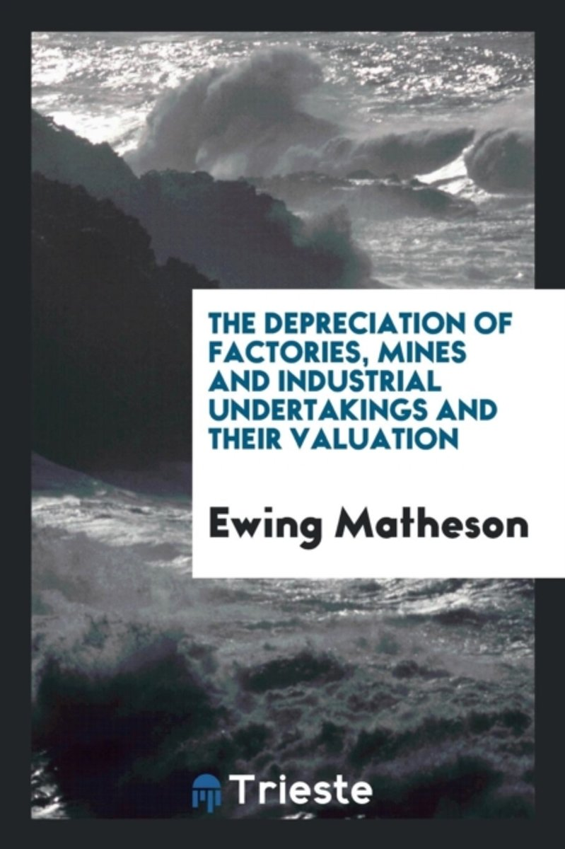 The Depreciation of Factories, Mines and Industrial Undertakings and Their Valuation