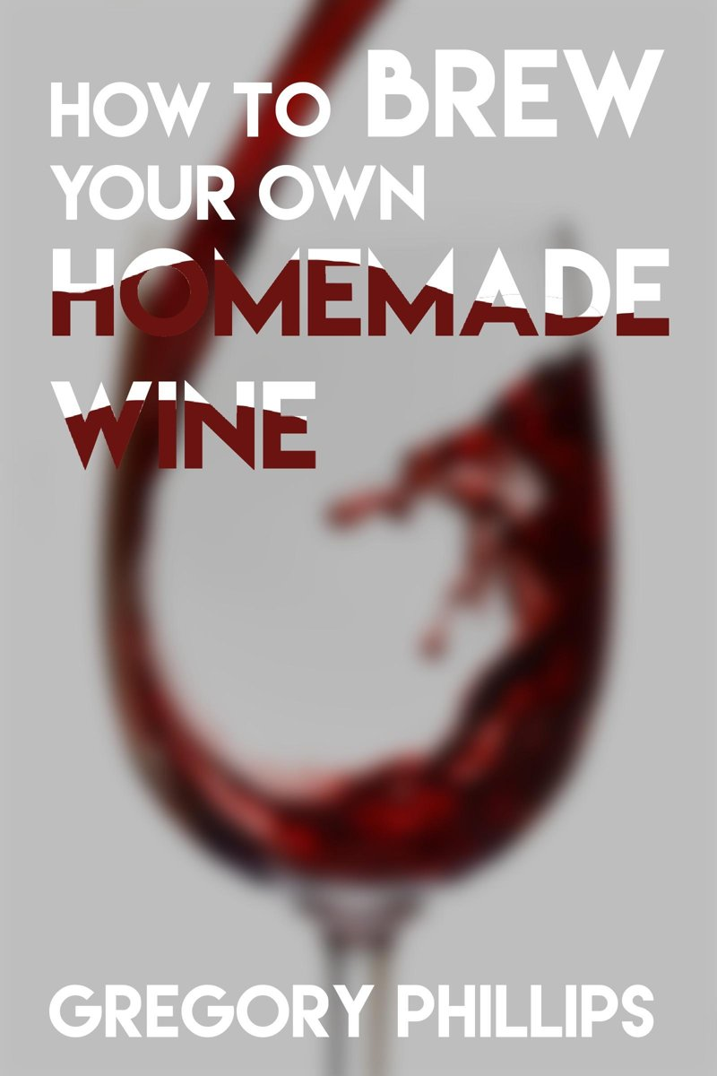 How To Brew Your Own Homemade Wine.