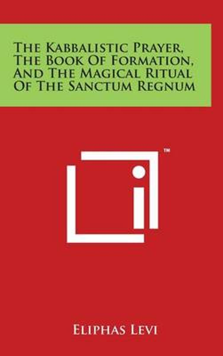 The Kabbalistic Prayer, the Book of Formation, and the Magical Ritual of the Sanctum Regnum
