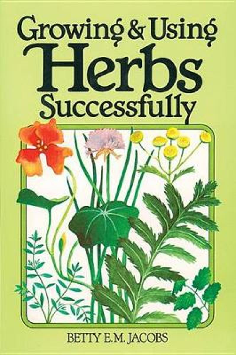 Growing and Using Herbs Successfully