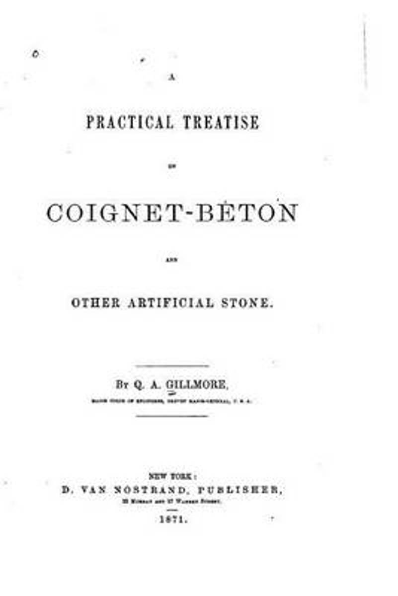 A Practical Treatise on Coignet-Beton and Other Artificial Stone