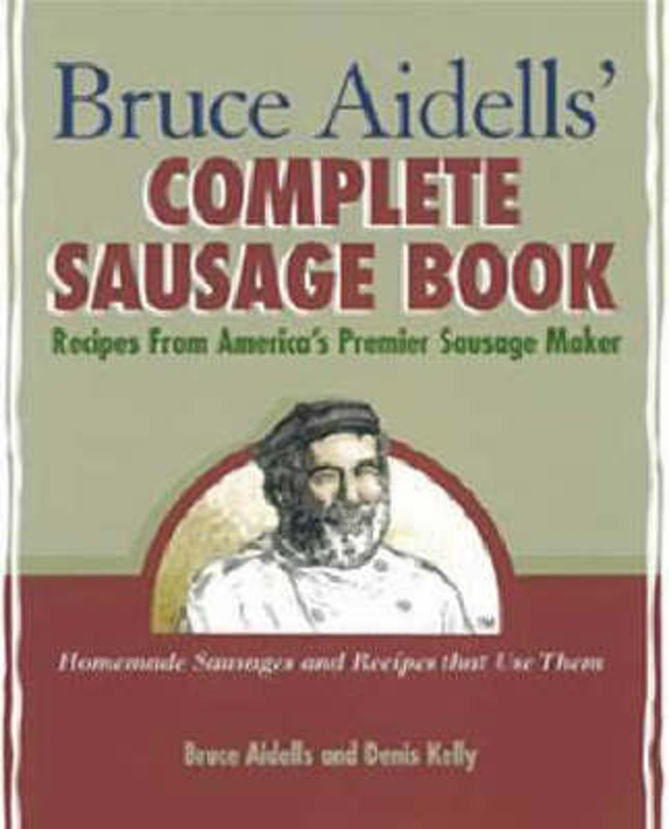 Bruce Aidells' Complete Sausage BookRecipes from American's Premium Sausage Maker
