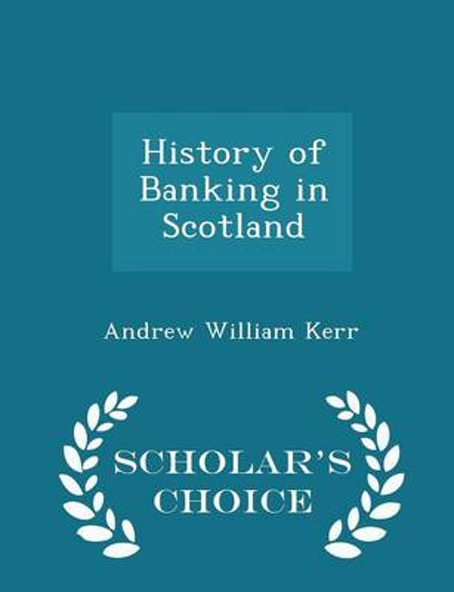 History of Banking in Scotland; - Scholar's Choice Edition