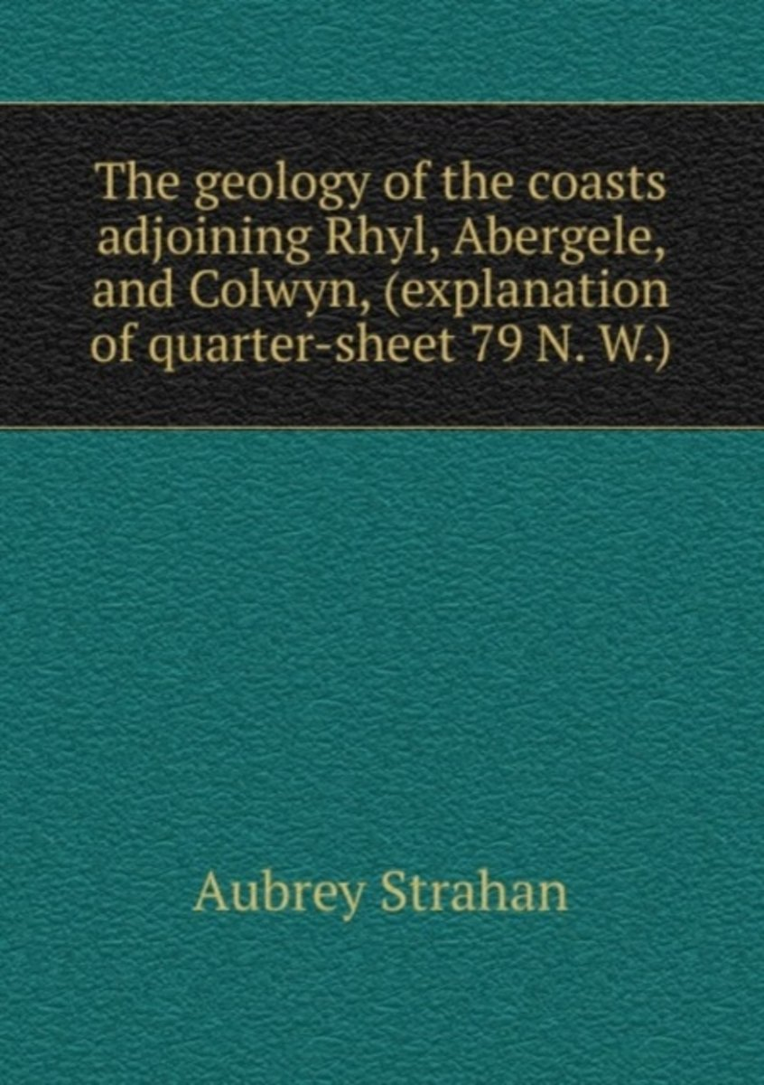 The Geology of the Coasts Adjoining Rhyl, Abergele, and Colwyn, (Explanation of Quarter-Sheet 79 N. W.)