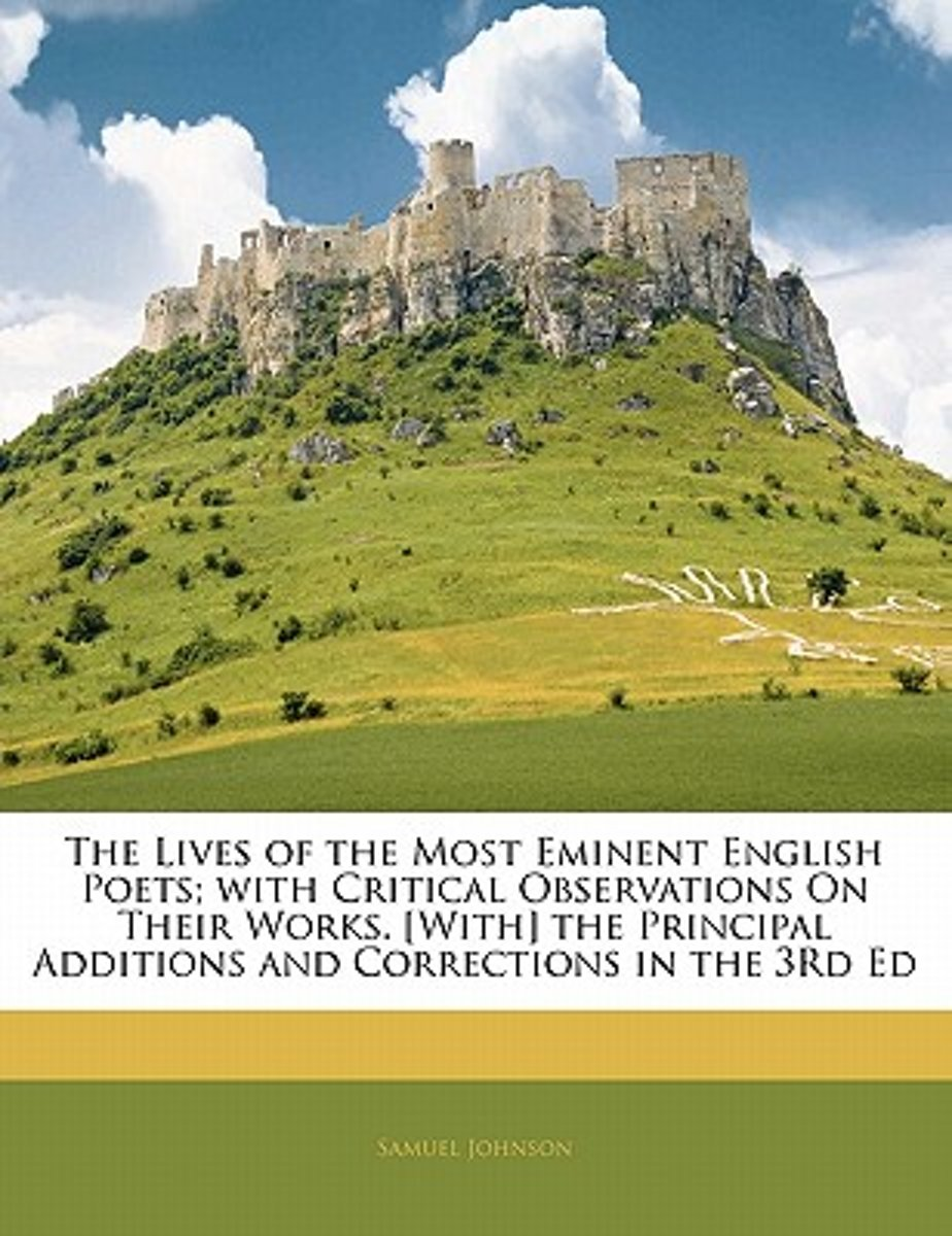 The Lives of the Most Eminent English Poets; With Critical Observations on Their Works. [With] the Principal Additions and Corrections in the 3rd Ed