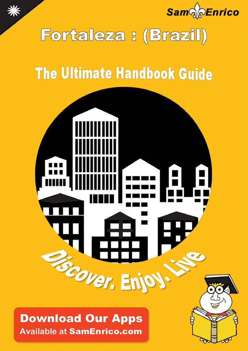 Ultimate Handbook Guide to Fortaleza : (Brazil) Travel Guide