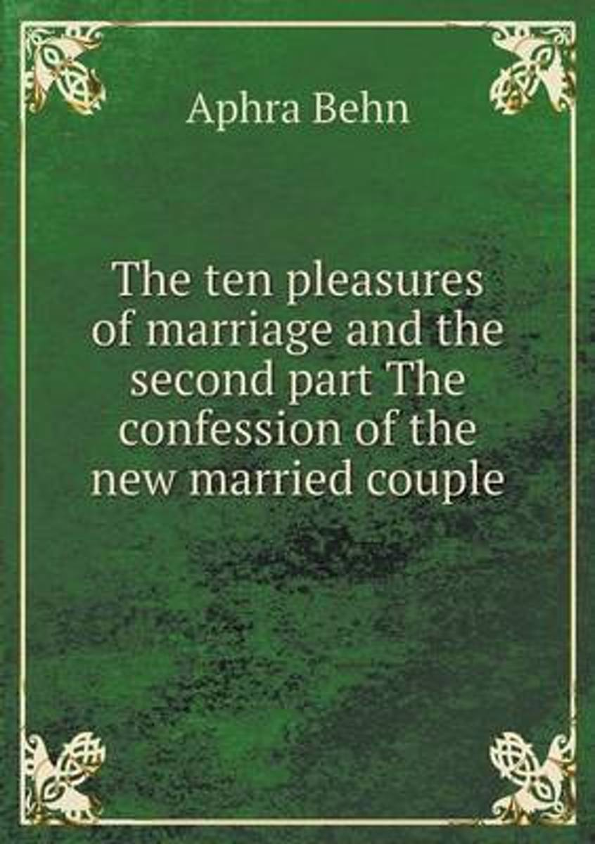 The Ten Pleasures of Marriage and the Second Part the Confession of the New Married Couple