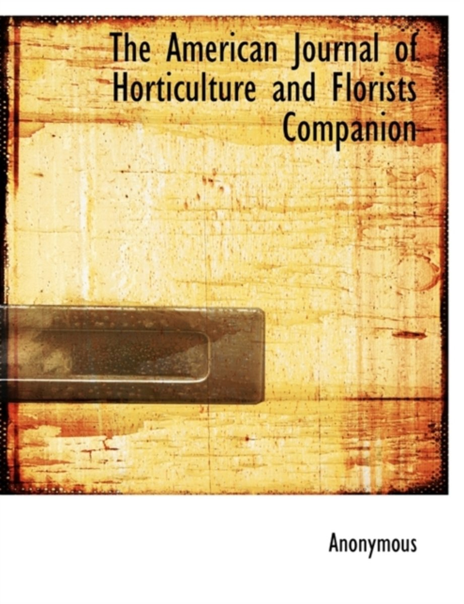 The American Journal of Horticulture and Florists Companion