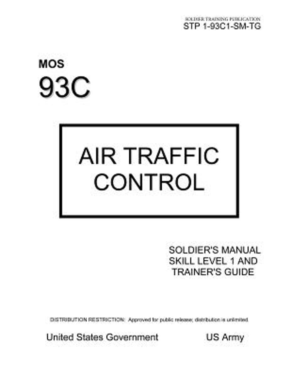 Soldier Training Publication Stp 1-93c1-SM-Tg Mos 93c Air Traffic Control Soldier's Manual Skill Level 1 and Trainer's Guide