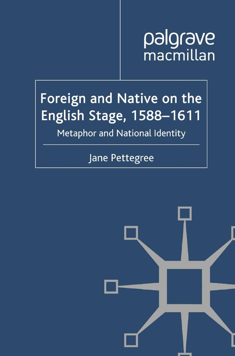 Foreign and Native on the English Stage, 1588-1611