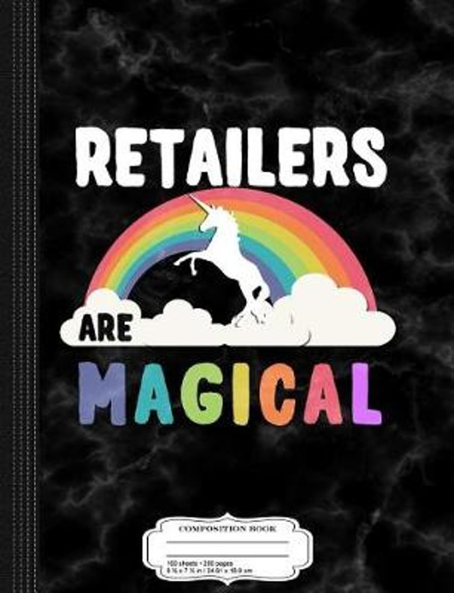 Retailers Are Magical Composition Notebook