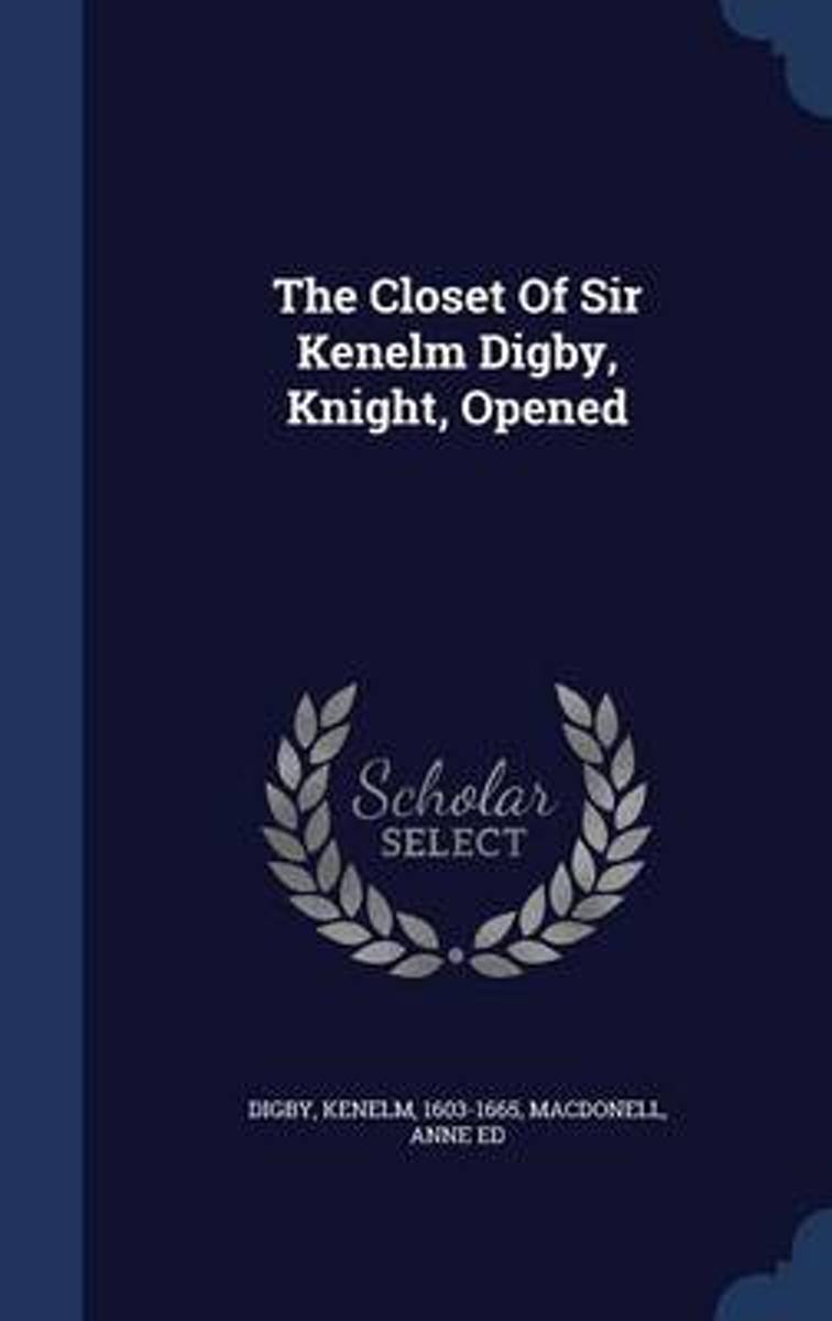 The Closet of Sir Kenelm Digby, Knight, Opened