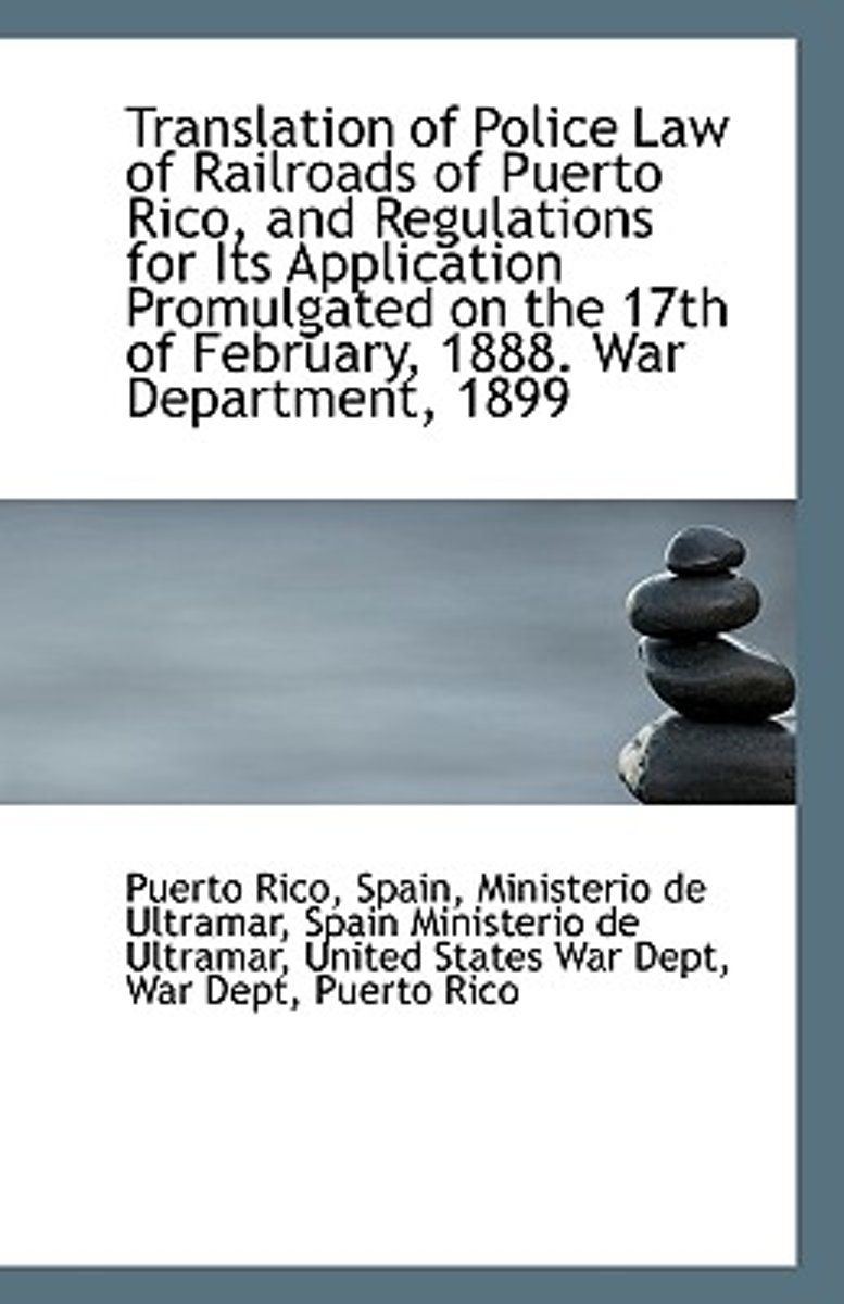 Translation of Police Law of Railroads of Puerto Rico, and Regulations for Its Application Promulgat