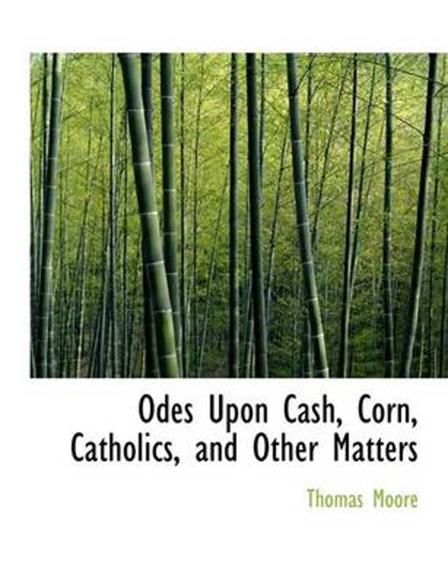 Odes Upon Cash, Corn, Catholics, and Other Matters