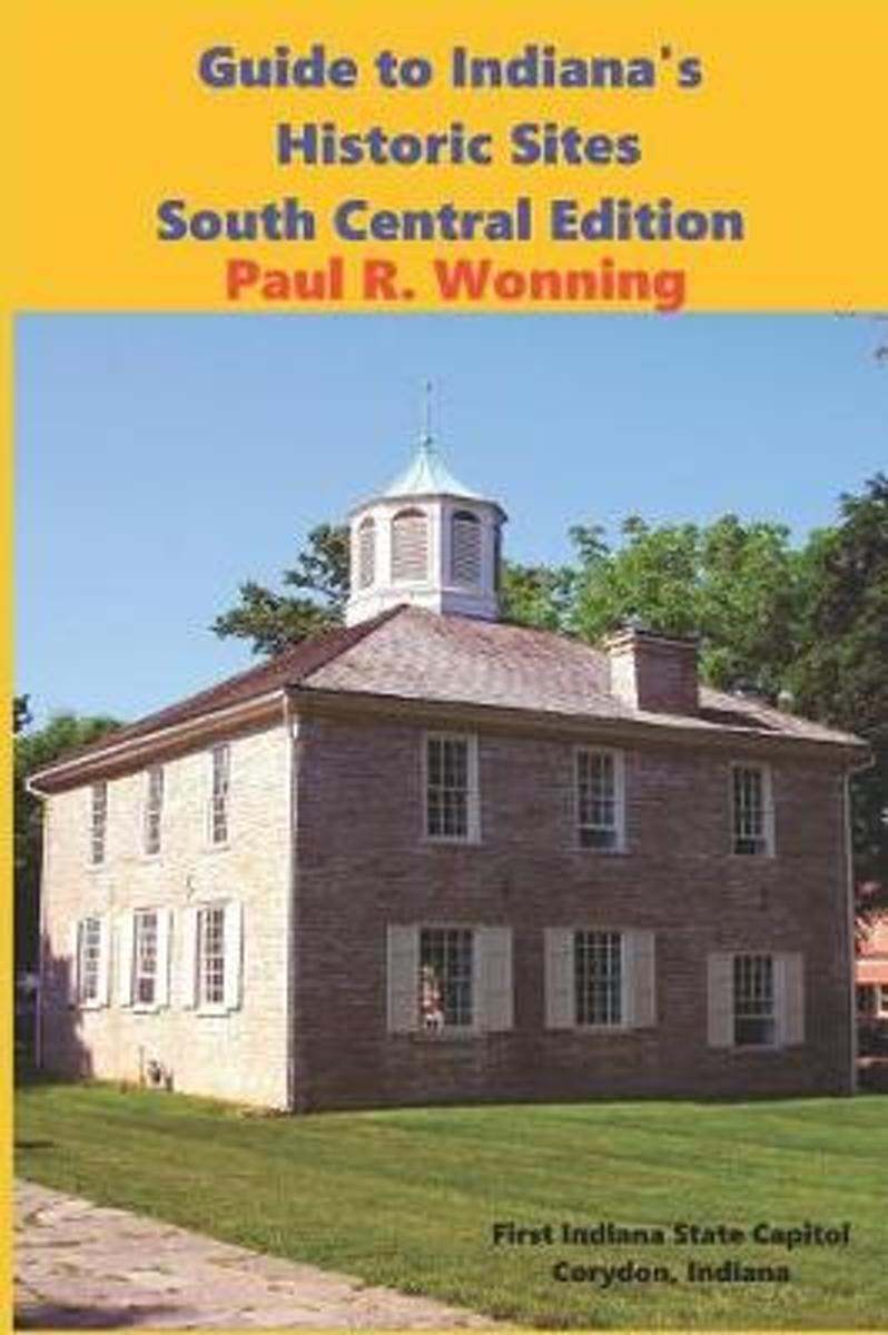 Guide to Indiana's Historic Sites - South Central Edition