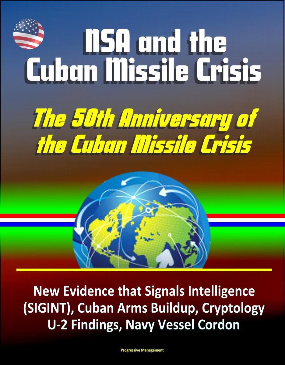 NSA and the Cuban Missile Crisis, The 50th Anniversary of the Cuban Missile Crisis - New Evidence that Signals Intelligence (SIGINT), Cuban Arms Buildup, Cryptology, U-2 Findings, Navy Vessel