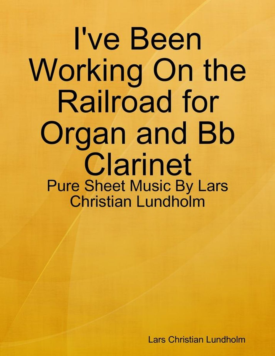 I've Been Working On the Railroad for Organ and Bb Clarinet - Pure Sheet Music By Lars Christian Lundholm