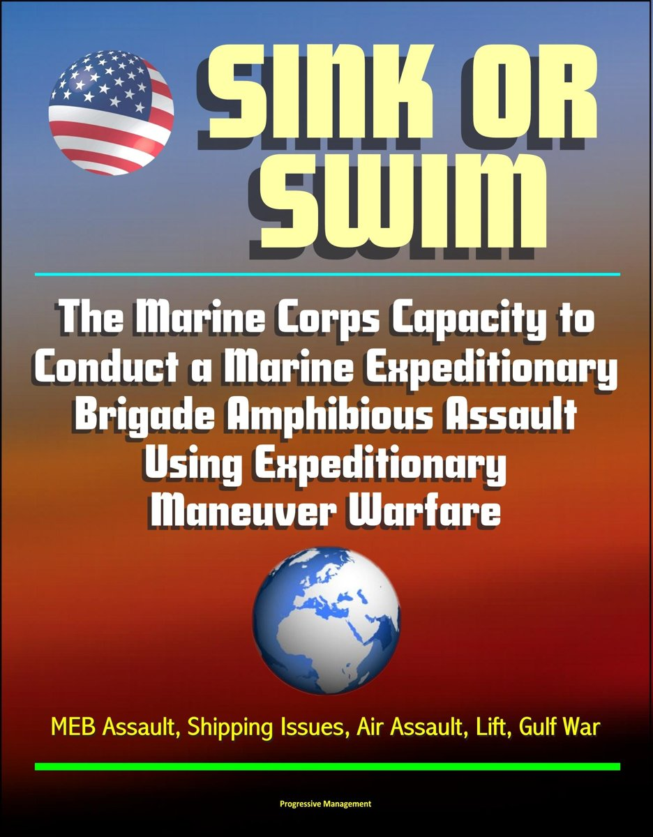 Sink or Swim: The Marine Corps Capacity to Conduct a Marine Expeditionary Brigade Amphibious Assault Using Expeditionary Maneuver Warfare - MEB Assault, Shipping Issues, Air Assault, Lift, Gu