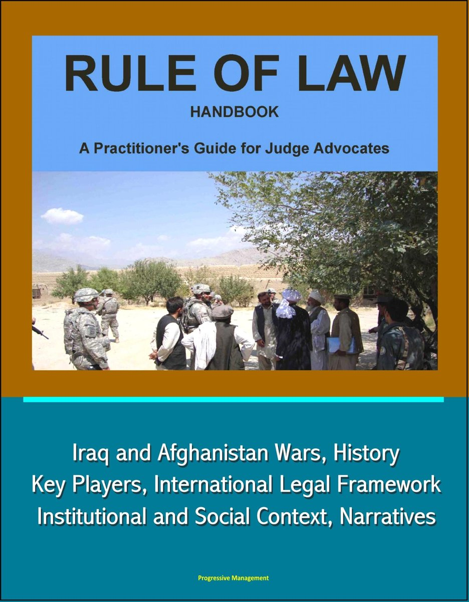 Rule of Law Handbook: A Practitioner's Guide For Judge Advocates - Iraq and Afghanistan Wars, History, Key Players, International Legal Framework, Institutional and Social Context, Narratives