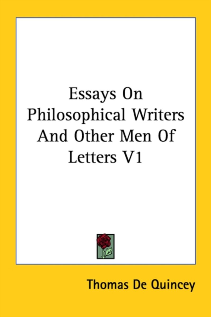 Essays On Philosophical Writers And Other Men Of Letters V1