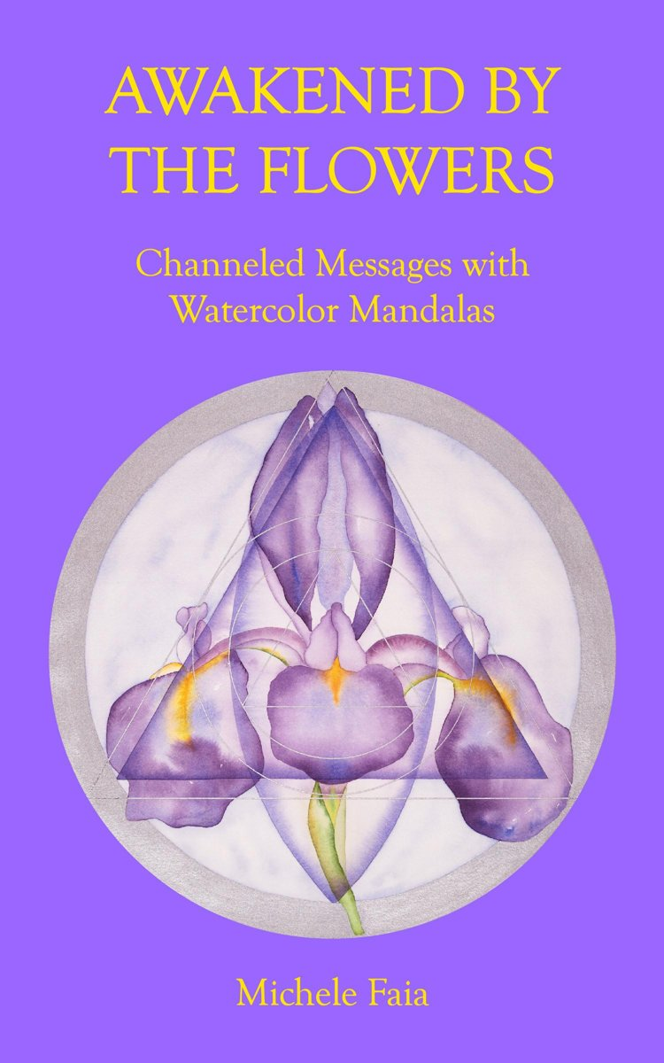 Awakened By The Flowers: Channeled Messages With Watercolor Mandalas