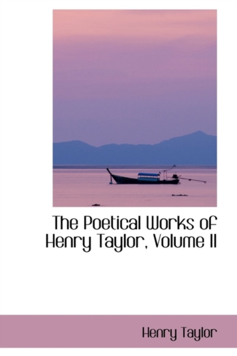 The Poetical Works of Henry Taylor, Volume II