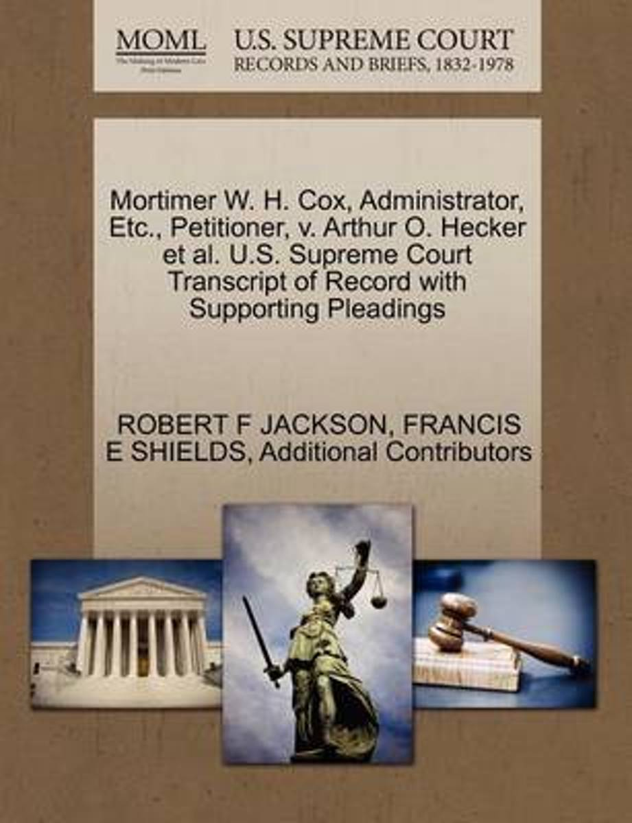 Mortimer W. H. Cox, Administrator, Etc., Petitioner, V. Arthur O. Hecker et al. U.S. Supreme Court Transcript of Record with Supporting Pleadings