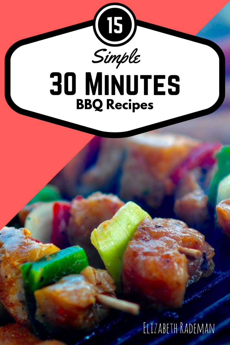 Simple 30 Minutes Barbecue Recipes: Firing-up time for the bbq grill, not included!