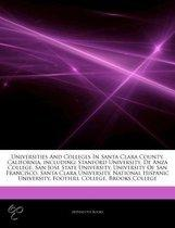 Articles On Universities And Colleges In Santa Clara County, California, Including: Stanford University, De Anza College, San Jose State University, U