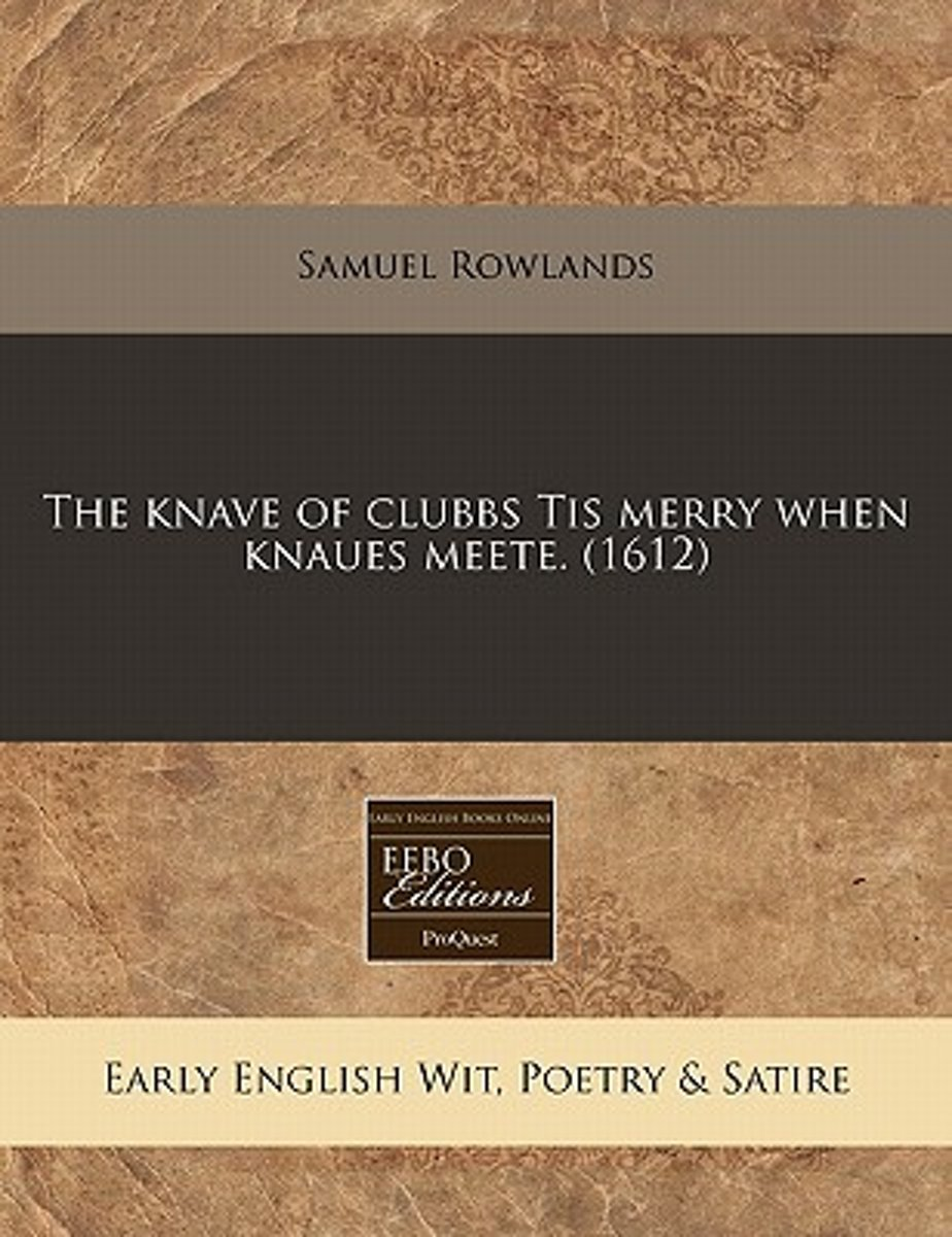 The Knave of Clubbs Tis Merry When Knaues Meete. (1612)