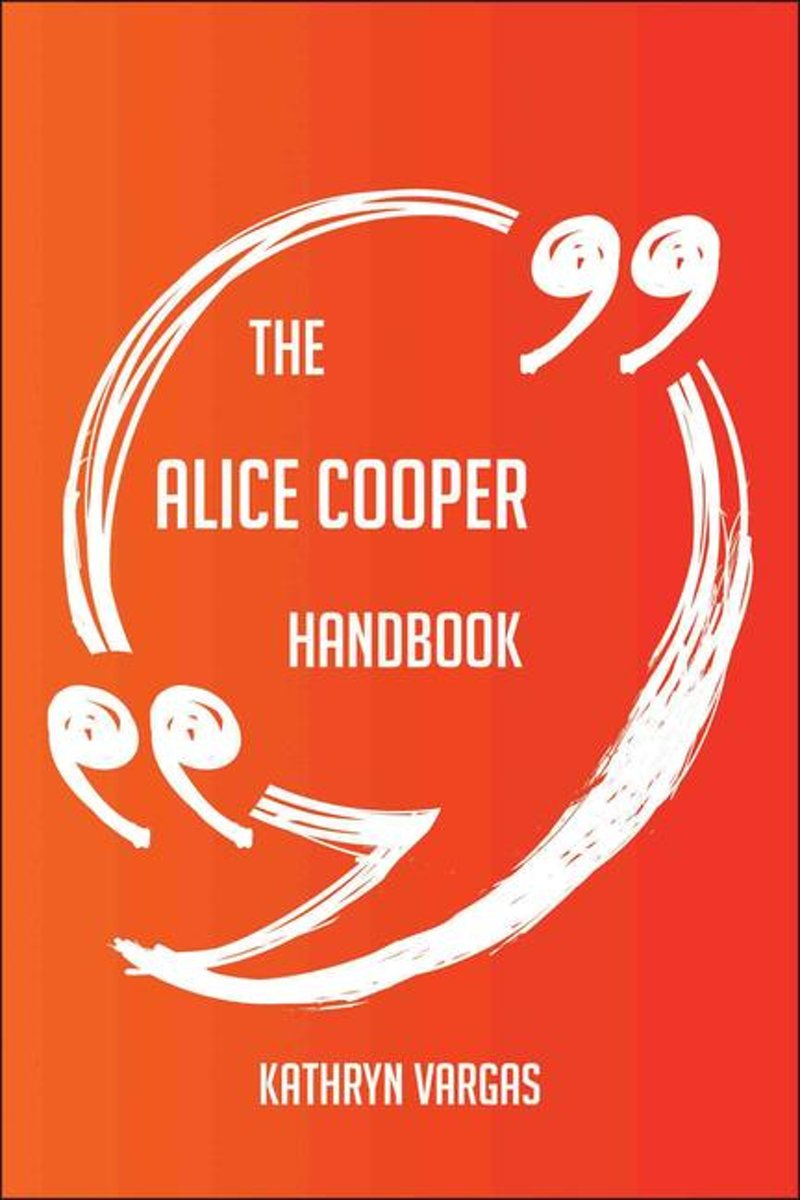 The Alice Cooper Handbook - Everything You Need To Know About Alice Cooper