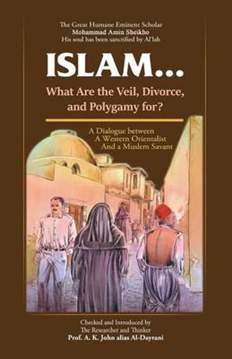 Islam ! What Are the Veil, Divorce, and Polygamy For?