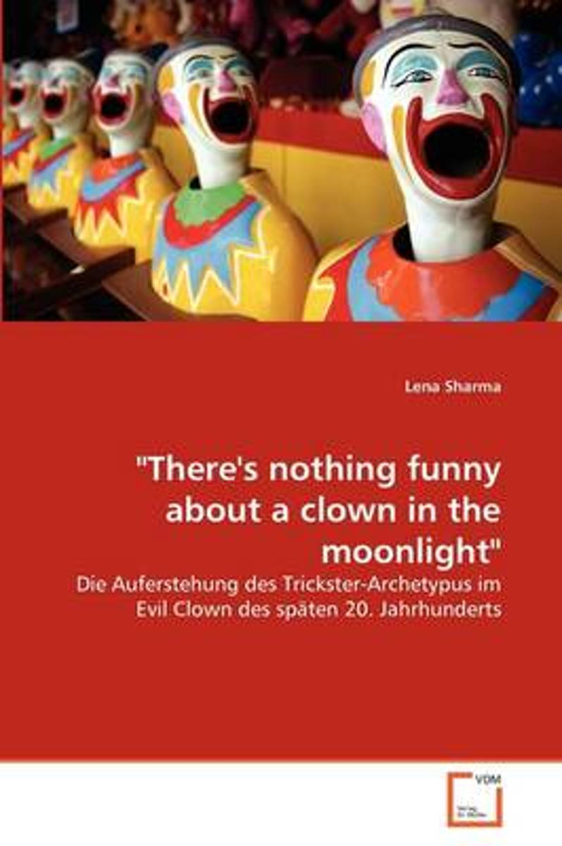 There's Nothing Funny about a Clown in the Moonlight